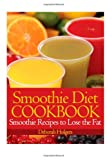 Deborah Holgers Smoothie Diet Cookbook: Smoothie Recipes to Lose the Fat