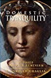 img - for By F. Carolyn Graglia Domestic Tranquility: A Brief Against Feminism [Paperback] book / textbook / text book