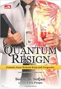 Quantum Resign Formula Aman Berhenti Kerja Dan Jadi Pengusaha (Indonesian Edition)