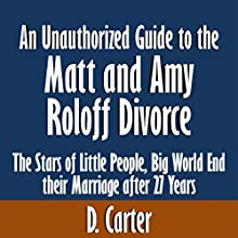 An Unauthorized Guide to the Matt and Amy Roloff Divorce: The Stars of Little People, Big World End Their Marriage After 27 Years (       UNABRIDGED) by D. Carter Narrated by Kevin Kollins