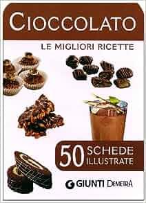 Cioccolato. 50 schede di ricette illustrate: 9788844038168: Amazon.com