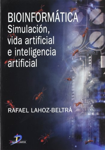 Bioinformática: Simulación, vida artificial e inteligencia artificial