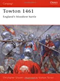 Towton 1461: England's Bloodiest Battle (Osprey Campaign)