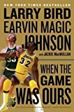 img - for When the Game Was Ours by Bird, Larry, Johnson, Earvin [01 October 2010] book / textbook / text book