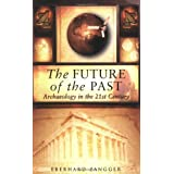 The Future of the Past: Archaeology in the 21st Centuryby Eberhard Zangger