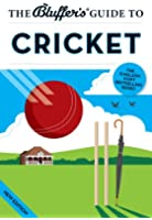 The Bluffer's Guide to Cricket: Bluff Your Way in Cricket (The Bluffer's Guides)