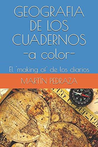 GEOGRAFIA DE LOS CUADERNOS -a color-: El 'making of' de los diarios (Los cuadernos del equivocado)  [PEDRAZA, MARTIN] (Tapa Blanda)