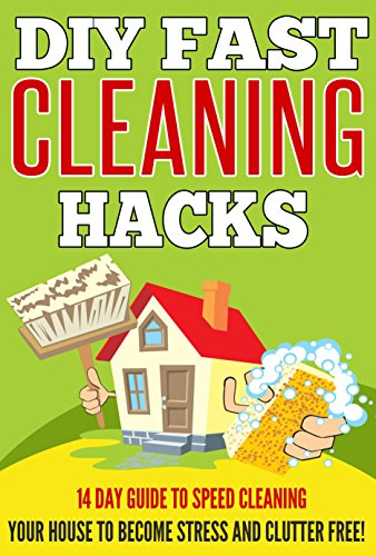 Free Kindle Book : DIY FAST Cleaning Hacks - 14 Day Guide To Speed Cleaning Your House To Become Stress And Clutter FREE! (Guide For Speed Cleaning, Cleaning Hacks,  Fast Cleaning Hacks)