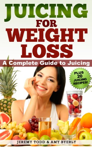 Juicing for Weight Loss, Plus 20 Juicing Recipes (How to Juice for Weight Loss) (Juicing for Weight Loss, Juicing Recipes) by Amy Byerly