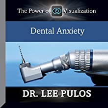 Dental Anxiety: The Power of Visualization  by Dr. Lee Pulos Narrated by Dr. Lee Pulos
