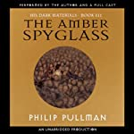 The Amber Spyglass: His Dark Materials, Book 3 (       UNABRIDGED) by Philip Pullman Narrated by Philip Pullman, full cast