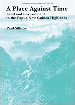 A Place Against Time Land And Environment In The Papua New Guinea Highlands Studies In