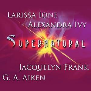Supernatural | [G. A. Aiken, Jacquelyn Frank, Larissa Ione, Alexandra Ivy]