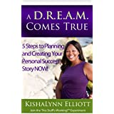 A DREAM Comes True: 5 Steps to Planning and Creating Your Personal Success Story NOW! A Self Development Book FREE BONUS TRAINING! ~ KishaLynn Elliott