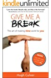 Give Me a Break: the art of making time work for you (English Edition)