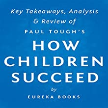 How Children Succeed by Paul Tough: Key Takeaways, Analysis & Review (       UNABRIDGED) by Eureka Books Narrated by Michael Pauley