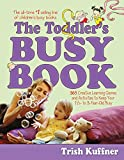 The Toddler's Busy Book: 365 Creative Learning Games and Activities to Keep Your 11/2-to 3 Year Old Busy: 365 Creative Learning Games and Activitied to ... 11/2-to 3 Year Old Busy (English Edition)