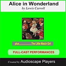 Alice in Wonderland: with The Little Match Girl (       ABRIDGED) by Lewis Carroll Narrated by full cast