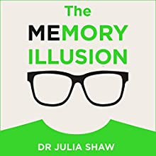 The Memory Illusion: Why You May Not Be Who You Think You Are Audiobook by Julia Shaw Narrated by Siri Steinmo