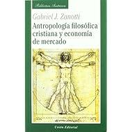 Antropología filosófica cristiana y economía de mercado: Sobre la base de Santo Tomás de Aquino y la Escuela Austriaca...