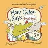 Abigail Samoun How Gator Says Good-bye! (Little Traveler)
