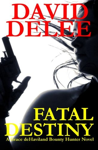Fatal Destiny: A Grace deHaviland Novel: David DeLee: 9781466275539: Amazon.com: Books