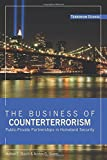 img - for The Business of Counterterrorism: Public-Private Partnerships in Homeland Security (Terrorism Studies) book / textbook / text book