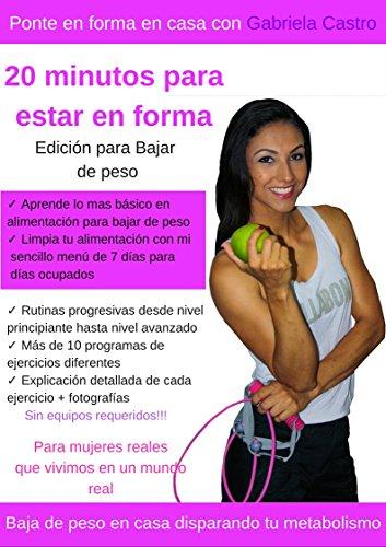 20 minutos para estar en forma: Edición para bajar de peso en casa. Para mujeres reales que vivimos en un mundo real