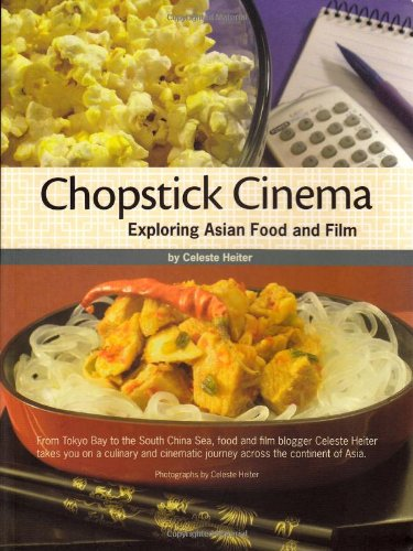 Chopstick Cinema: Exploring Asian Food and Film by Celeste Heiter