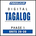 Tagalog Phase 1, Unit 26-30: Learn to Speak and Understand Tagalog with Pimsleur Language Programs Audiobook by  Pimsleur Narrated by  Pimsleur