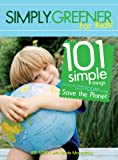Simply Greener...for Kids!: 101 Simple Things You & Your Family Can Do TODAY to Help Save the Planet