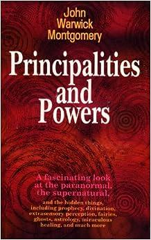 Principalities and Powers: John Warwick Montgomery, John ...