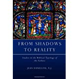 From Shadows to Reality: Studies in the Biblical Typology of the Fathers ~ Jean Danielou