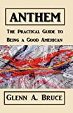 Anthem - The Practical Guide to Being a Good American