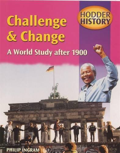 Hodder History Challenge & Change, A World Study after 1900, mainstream edn: Mainstream Edition