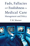 Theodore R Marmor Fads, Fallacies And Foolishness In Medical Care Management And Policy