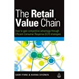 The Retail Value Chain: How to Gain Competitive Advantage through Efficient Consumer Response (ECR) Strategiesby Sami Finne