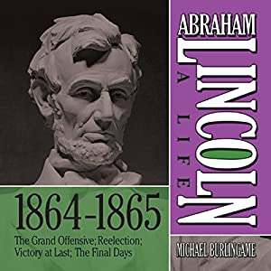 Abraham Lincoln: A Life 1864-1865 Audiobook