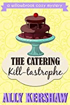 THE CATERING KILL-TASTROPHE: A FEMALE DETECTIVE CULINARY COZY MYSTERY NOVELLA BOOK 3 (A WILLOWBROOK COZY MYSTERY)