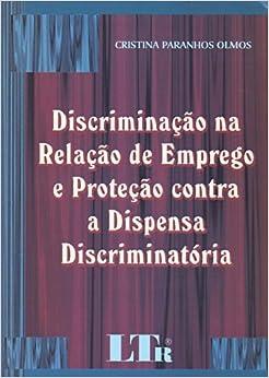 Discriminação na Relação de Emprego e Proteção Contra a Dispensa