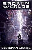 Broken Worlds: Dystopian Stories