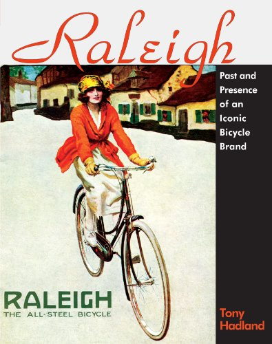 Raleigh: Past and Presence of an Iconic Bicycle Brankd (Cycling Resources)