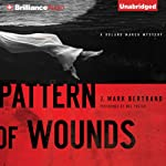 Pattern of Wounds: A Roland March Mystery, Book 2 (       UNABRIDGED) by J. Mark Bertrand Narrated by Mel Foster