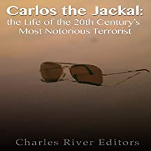 Carlos the Jackal: The Life of the 20th Century's Most Notorious Terrorist | Livre audio Auteur(s) :  Charles River Editors Narrateur(s) : Scott Clem