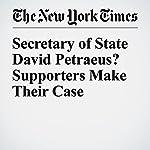 Secretary of State David Petraeus? Supporters Make Their Case   Mark Landler,Jennifer Steinhauer