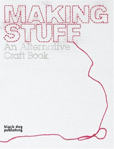 Making Stuff: An Alternative Craft Book (Interior Design)