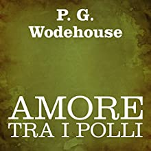 Amore tra i polli [Love Among the Chickens] Audiobook by P. G. Wodehouse Narrated by Silvia Cecchini