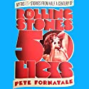 50 Licks: Myths and Stories from Half a Century of the Rolling Stones (       UNABRIDGED) by Peter M. Fornatale Narrated by Bernard Corbett