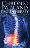 Chronic Pain and Prolotherapy - Why you have chronic pain and what you can do about it