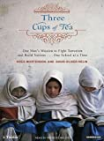 Three Cups of Tea: One Man's Mission to Fight Terrorism and Build Nations ... One School at a Time